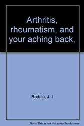 Arthritis, rheumatism, and your aching back,