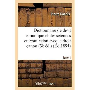 Dictionnaire de droit canonique et des sciences en connexion avec le droit canon T1: Dictionnaire de Mgr André et de l'abbé Condis