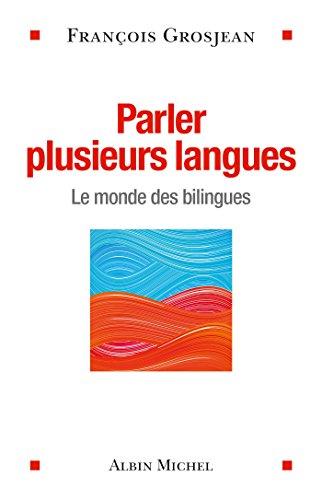 Parler plusieurs langues : Le monde des bilingues (ESSAIS DOC.) (French Edition)