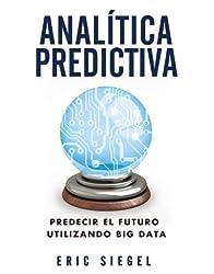 Analítica predictiva / Predictive Analytics: Predecir El futuro utilizando big data / Predicting The Future Using Big Data