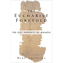 The Eucharist Foretold: The Lost Prophecy of Malachi (English Edition)
