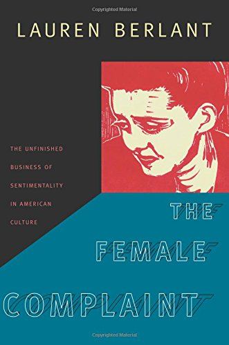 the-female-complaint-the-unfinished-business-of-sentimentality-in-american-culture