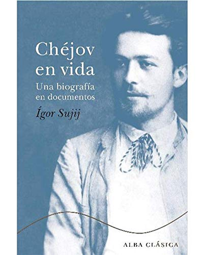 Chéjov en vida: Una biografía en documentos (Clásica) por Ígor N. Sujij