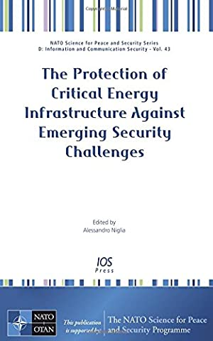 The Protection of Critical Energy Infrastructure Against Emerging Security Challenges (Nato Science for Peace and Security)