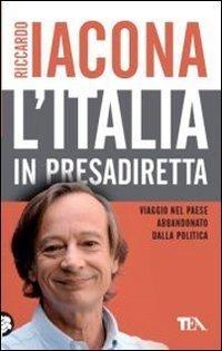 L'Italia in presadiretta. Viaggio nel paese abbandonato dalla politica (Saggistica TEA) di Iacona, Riccardo (2012) Tapa blanda