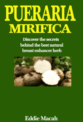 Pueraria Mirifica - Discover the secrets behind the best natural breast enhancer herb. (English Edition)