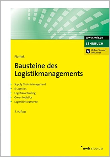 Bausteine des Logistikmanagements: Supply Chain Management. E-Logistics. Logistikcontrolling. Green Logistics. Logistikinstrumente. (NWB Studium Betriebswirtschaft)