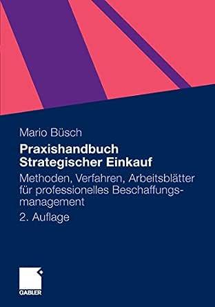 Praxishandbuch Strategischer Einkauf Methoden Verfahren Arbeitsblatter Fur Professionelles Beschaffungsmanagement Ebook Busch Mario Amazon De Kindle Shop