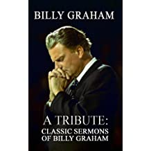 Billy Graham A Tribute: Classic Sermons of Billy Graham