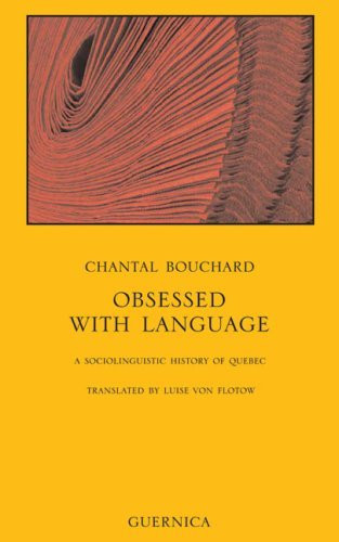 Obsessed with Language: A Sociolinguistic History of Quebec (Essay) by Chantal Bouchard (2009-01-29)