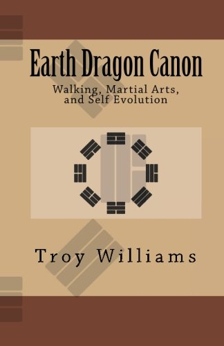 Earth Dragon Canon: Walking, Martial Arts, and Self Evolution (English Edition) por Troy Williams