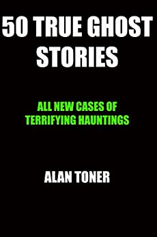 50 True Ghost Stories (English Edition) di [Toner, Alan]