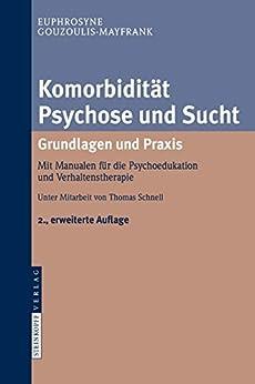 Komorbidität Psychose und Sucht - Grundlagen und Praxis: Mit Manualen für die Psychoedukation und Verhaltenstherapie von [Gouzoulis-Mayfrank, Euphrosyne]