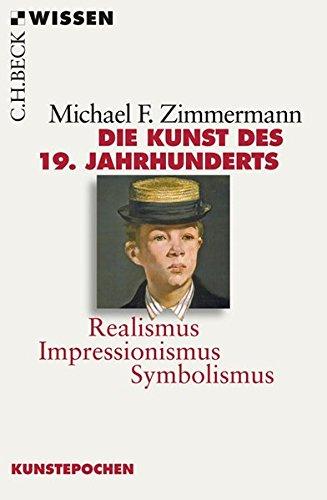 Die Kunst des 19. Jahrhunderts: Realismus, Impressionismus, Symbolismus