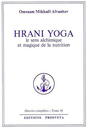 oeuvres completes tomes 16 : Hrani Yoga Le sens alchimique et magique de la nutrition