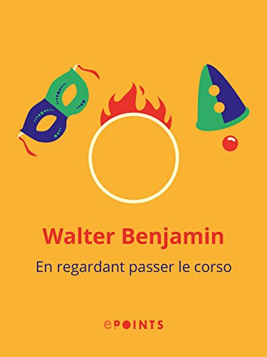 En regardant passer le corso par Walter Benjamin