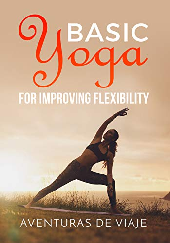 Basic Yoga for Improving Flexibility: Yoga Flexibility and ...
