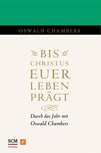 bis-christus-euer-leben-prgt-durch-das-jahr-mit-oswald-chambers