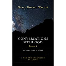 Conversations with God (Bk 4): Awaken the Species, A New and Unexpected Dialogue