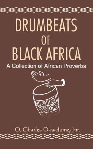 Drumbeats Of Black Africa: A Collection Of African Proverbs