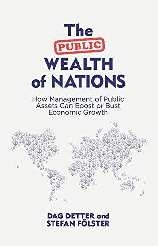 The Public Wealth of Nations: How Management of Public Assets Can Boost or Bust Economic Growth por Dag Detter, Stefan Fölster