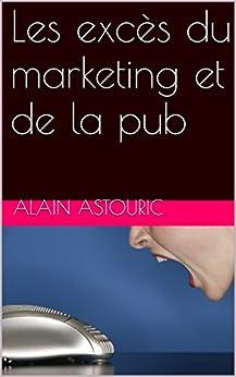 Les excès du marketing et de la pub par [Astouric, Alain]
