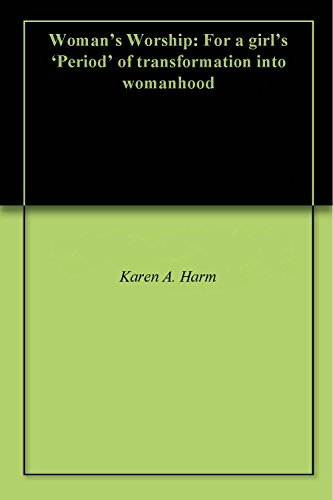 Woman's Worship: For a girl's 'Period' of transformation into womanhood (English Edition)