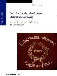 Geschichte Der Deutschen Arbeiterbewegung: Von Der Revolution 1848 Bis Ins 21. Jahrhundert