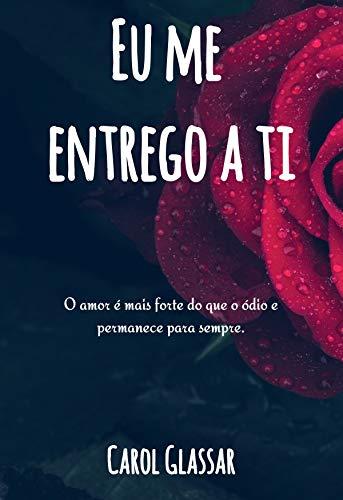 Eu me entrego a ti (Portuguese Edition) por Carol Glassar