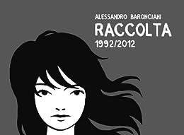 Baronciani Raccolta 1992-2012 di [Baronciani, Alessandro]