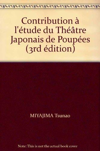 Contribution a l'etude du Theatre Japonais de Poupees. Troisieme edition, entierement refondue.
