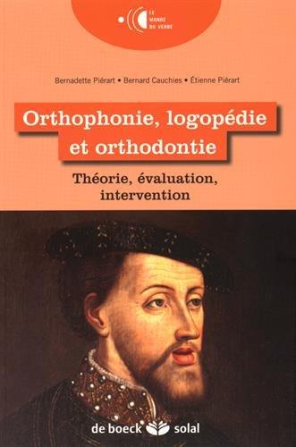 Orthophonie, logopédie et orthodontie : Théorie, évaluation, intervention par Bernadette Piérart
