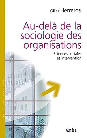 Au-delà de la sociologie des organisations : Sciences sociales et intervention