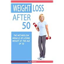 Weight Loss After 50: The Metabolism Miracle of Losing Weight at the Age of 50 (English Edition)