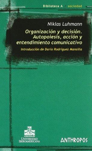 Organización Y Decisión. Autopoiesis, Acción Y Entendimiento Comunicativo (Biblioteca A)