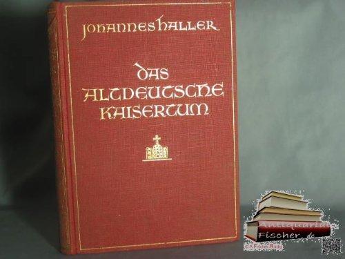 Haller, Johannes: Das altdeutsche Kaisertum. Mit 59 Abb. u. 2 Karten im Text. 3. Aufl. Stgt./ Bln./...