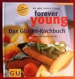 Forever Young Das Glücks-Kochbuch