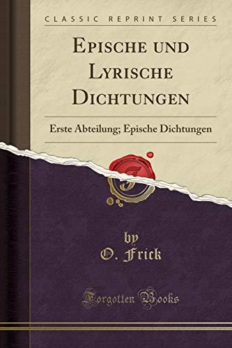 Epische und Lyrische Dichtungen: Erste Abteilung; Epische Dichtungen (Classic Reprint)
