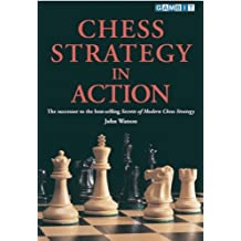 Chess Strategy in Action by John Watson (2002-10-01)
