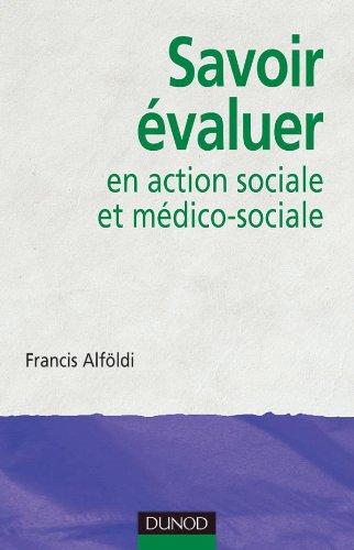 Savoir évaluer en action sociale et médico-sociale par Francis Alföldi
