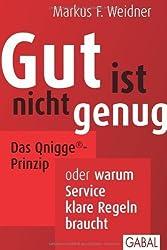 Gut ist nicht genug: Das Qnigge?-Prinzip oder warum Service klare Regeln braucht by Markus F. Weidner(2013-12-01)
