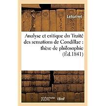 Analyse et critique du Traité des sensations de Condillac : thèse de philosophie