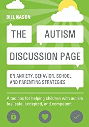 The Autism Discussion Page on anxiety, behavior, school, and parenting strategies: A toolbox for helping children with autism feel safe, accepted, and competent by Bill Nason (2014-09-21)