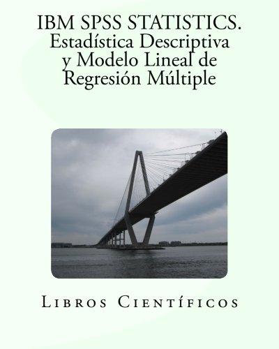 IBM SPSS STATISTICS. Estadística Descriptiva y Modelo Lineal de Regresión Múltiple