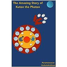The Amazing Story of Kuton the Photon (English Edition)