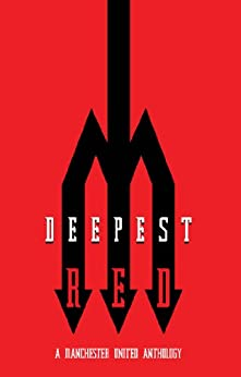 Deepest Red - a Manchester United anthology by [Kurt, Richard, Andy Mitten, Andi Thomas, Daniel Harris, Miguel Delaney, Ben Hibbs, Tom Clare, Paul Reeve, Lucia Zanetti]