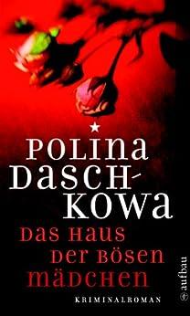 Das Haus der bösen Mädchen: Kriminalroman (Polina Daschkowa) von [Daschkowa, Polina]