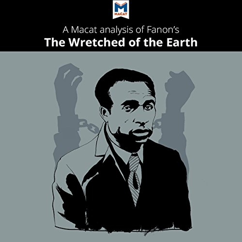 A Macat Analysis of Frantz Fanon's The Wretched of the Earth - Riley Quinn - Unabridged