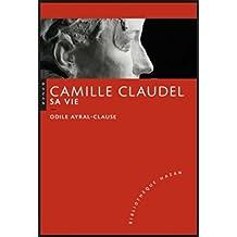 Camille Claudel, sa vie