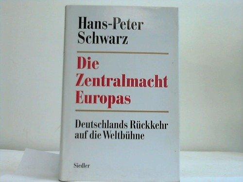 Die Zentralmacht Europas. Deutschlands Rückkehr auf die Weltbühne